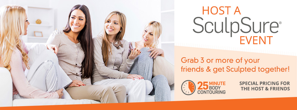 Host a SculpSure Event for your friends and receive special pricing